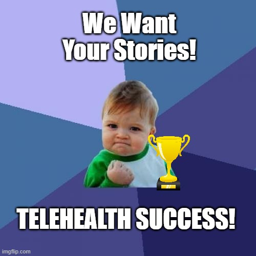 We Want Your Telehealth Success Stories